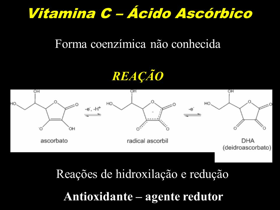 Vitamina C – Ácido Ascórbico Antioxidante – agente redutor