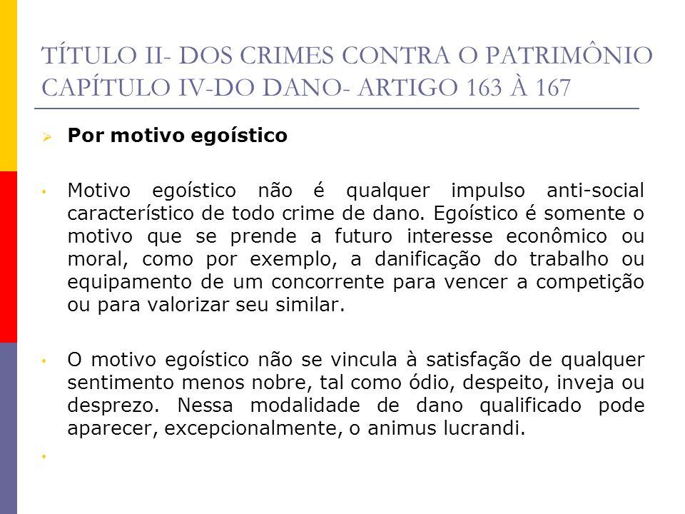 TÍTULO II- DOS CRIMES CONTRA O PATRIMÔNIO CAPÍTULO IV-DO DANO- ARTIGO 163 À 167