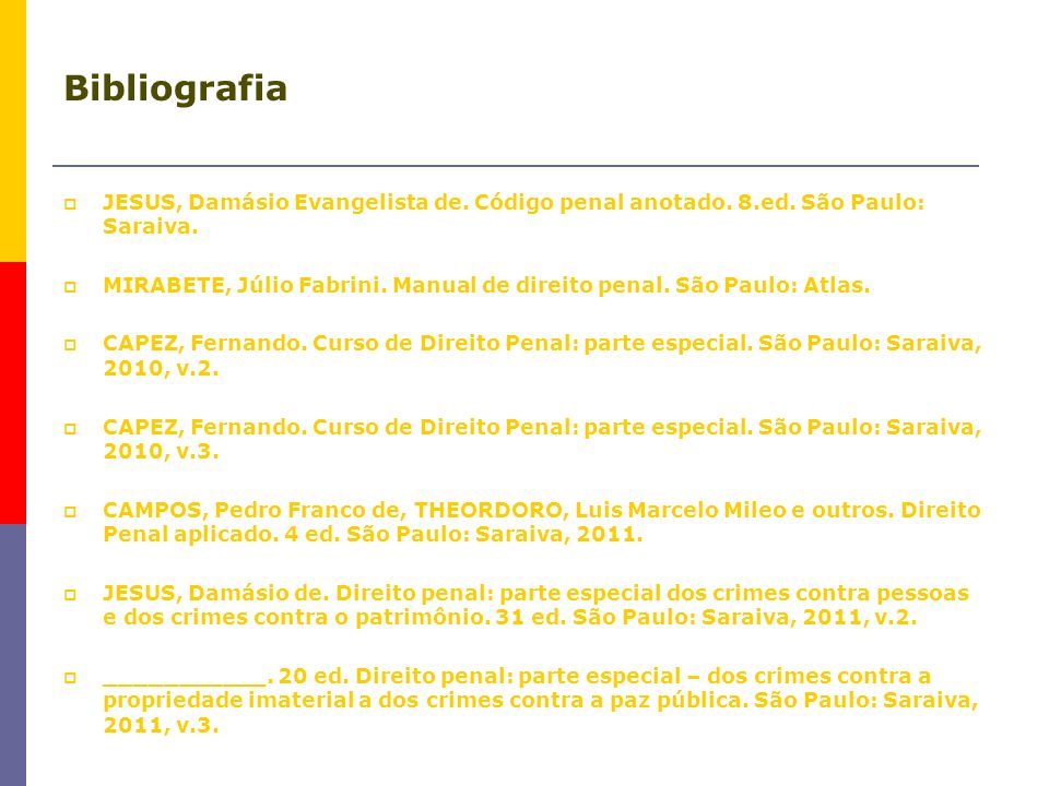 Bibliografia JESUS, Damásio Evangelista de. Código penal anotado. 8.ed. São Paulo: Saraiva.
