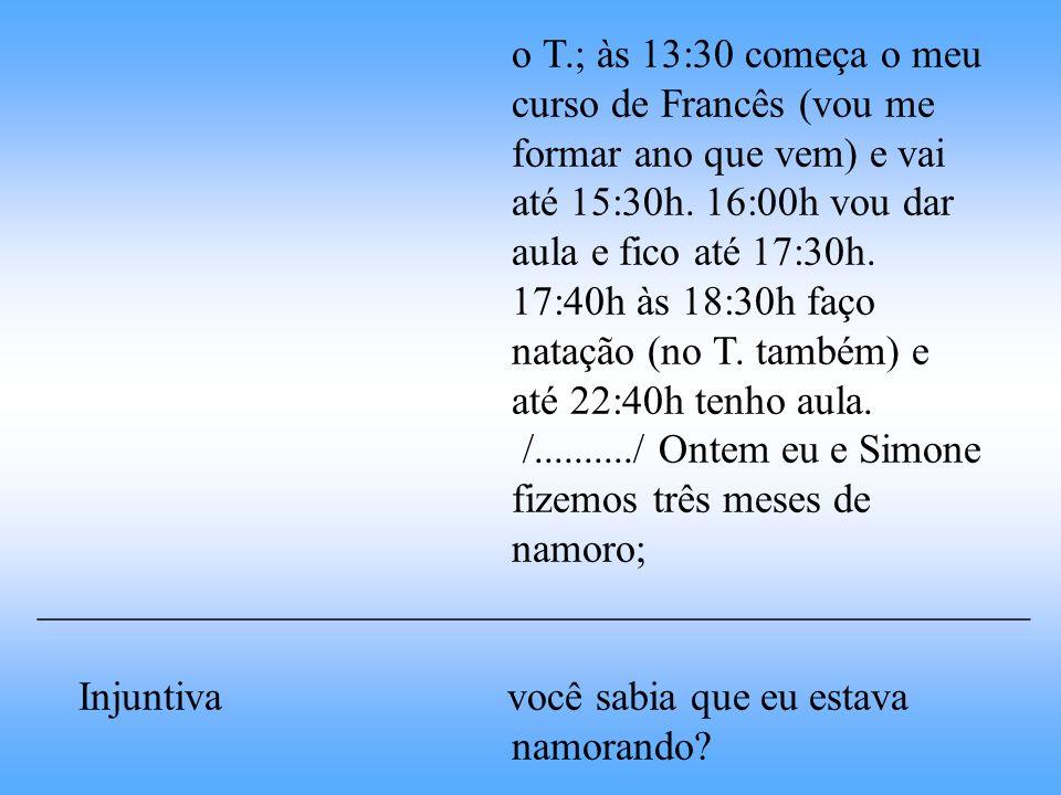 o T.; às 13:30 começa o meu curso de Francês (vou me. formar ano que vem) e vai. até 15:30h. 16:00h vou dar.