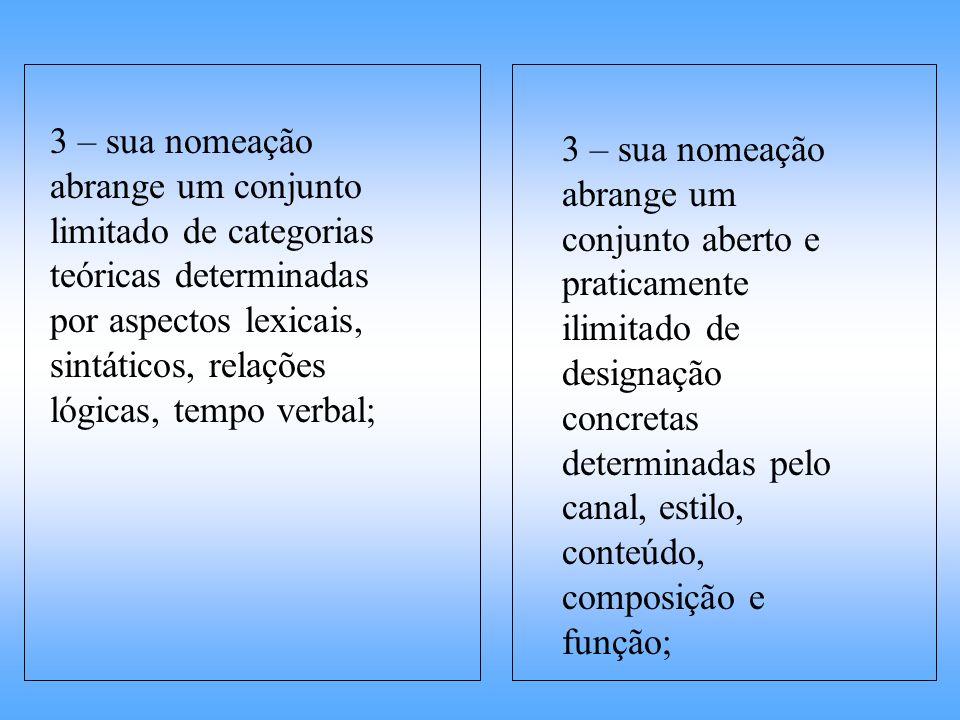 3 – sua nomeação abrange um conjunto limitado de categorias teóricas determinadas por aspectos lexicais, sintáticos, relações lógicas, tempo verbal;