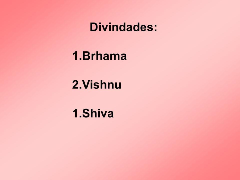 Divindades: Brhama Vishnu Shiva