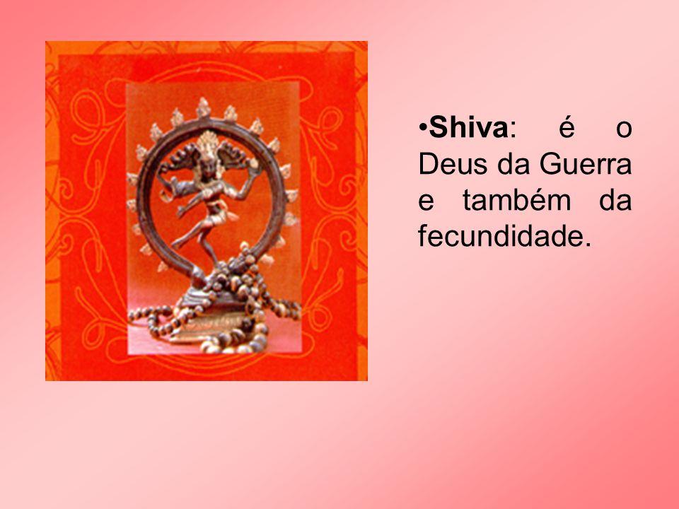 Shiva: é o Deus da Guerra e também da fecundidade.