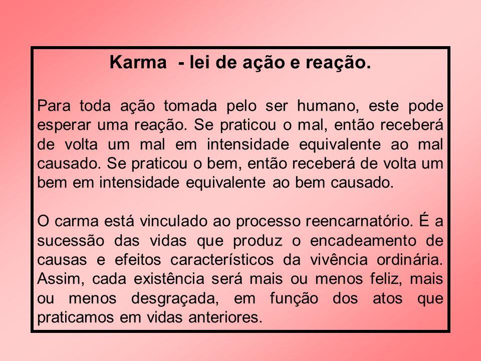Karma - lei de ação e reação.