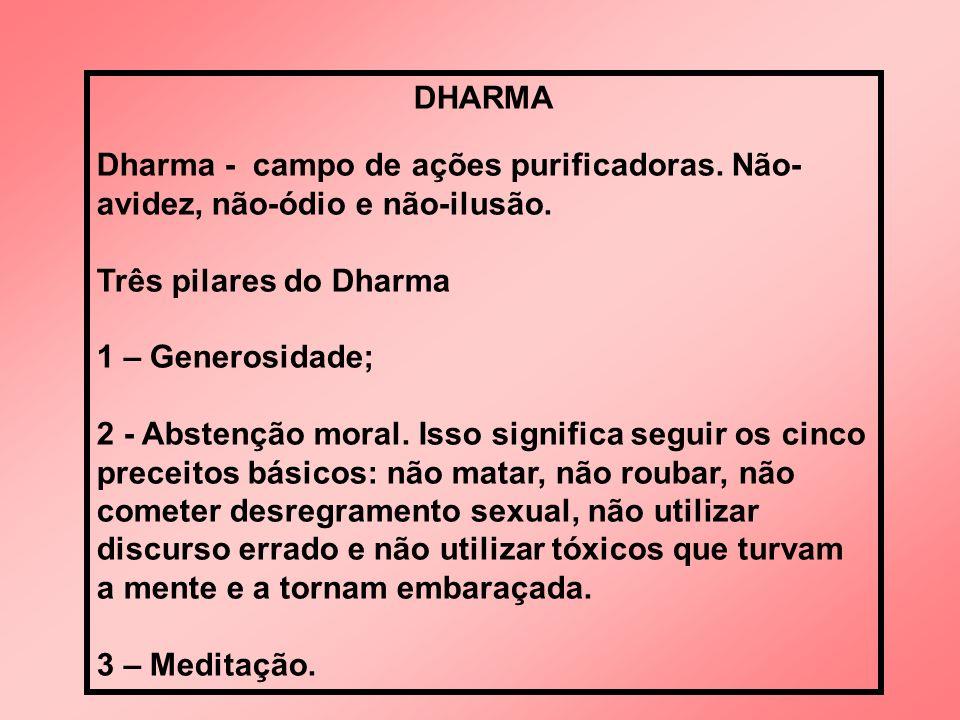 DHARMADharma - campo de ações purificadoras. Não-avidez, não-ódio e não-ilusão. Três pilares do Dharma.