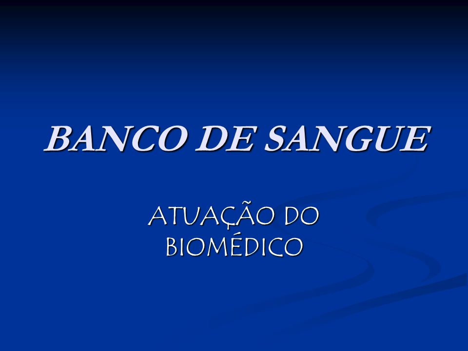 BANCO DE SANGUE ATUAÇÃO DO BIOMÉDICO