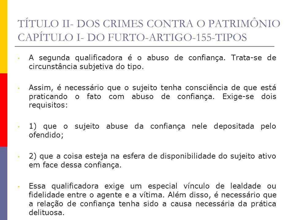 TÍTULO II- DOS CRIMES CONTRA O PATRIMÔNIO CAPÍTULO I- DO FURTO-ARTIGO-155-TIPOS