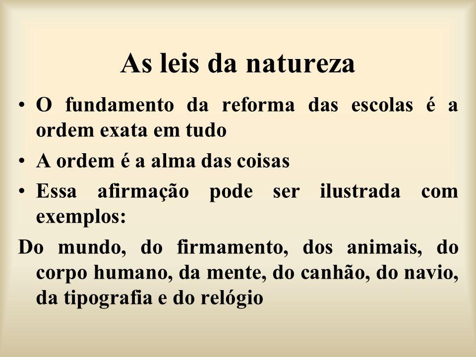 As leis da natureza O fundamento da reforma das escolas é a ordem exata em tudo. A ordem é a alma das coisas.