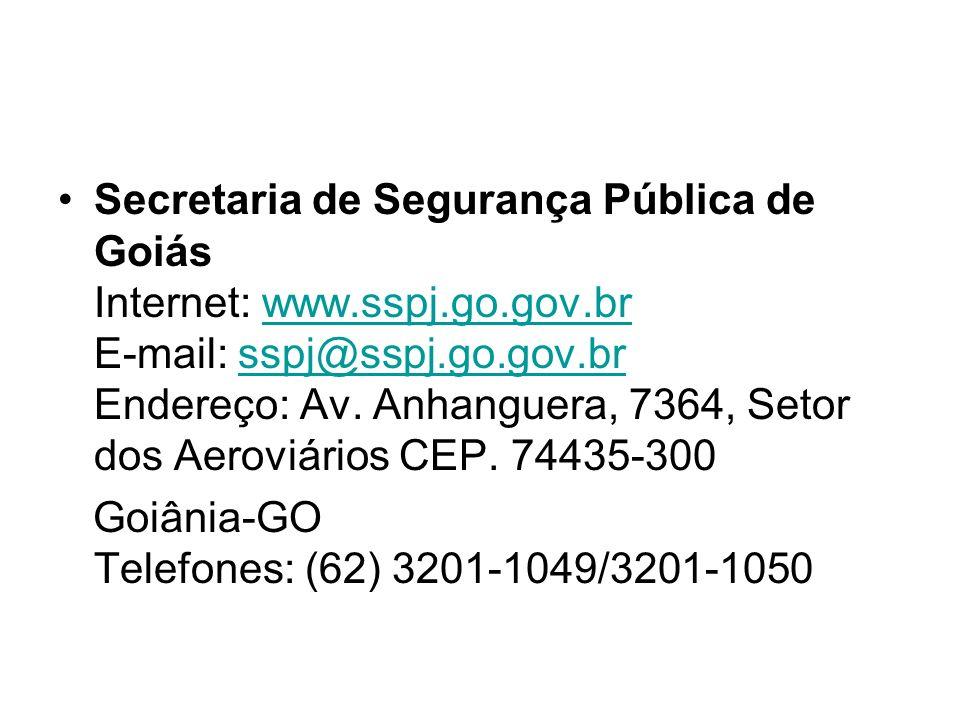 Secretaria de Segurança Pública de Goiás Internet: www. sspj. go. gov