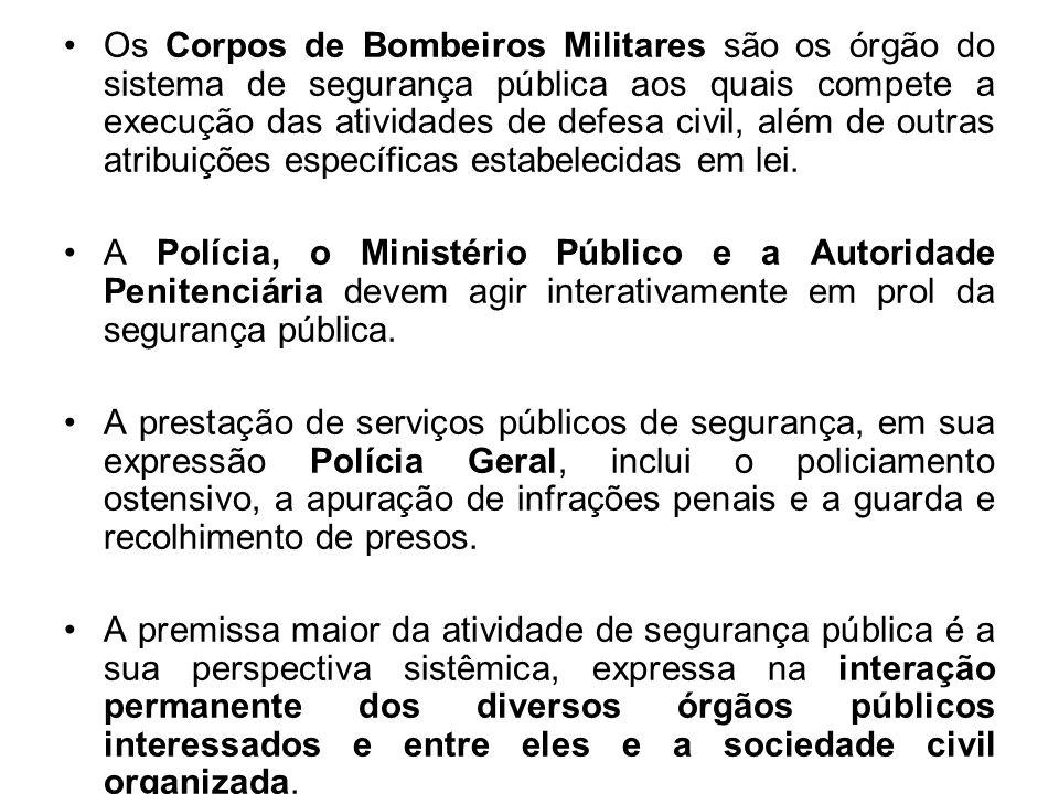 Os Corpos de Bombeiros Militares são os órgão do sistema de segurança pública aos quais compete a execução das atividades de defesa civil, além de outras atribuições específicas estabelecidas em lei.