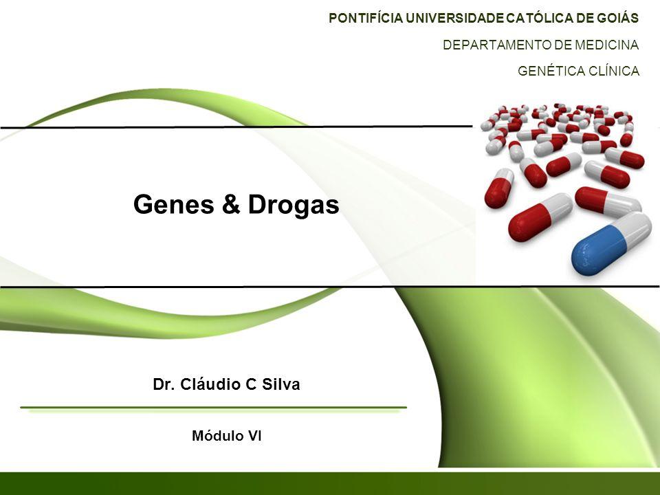Genes & Drogas Dr. Cláudio C Silva Módulo VI