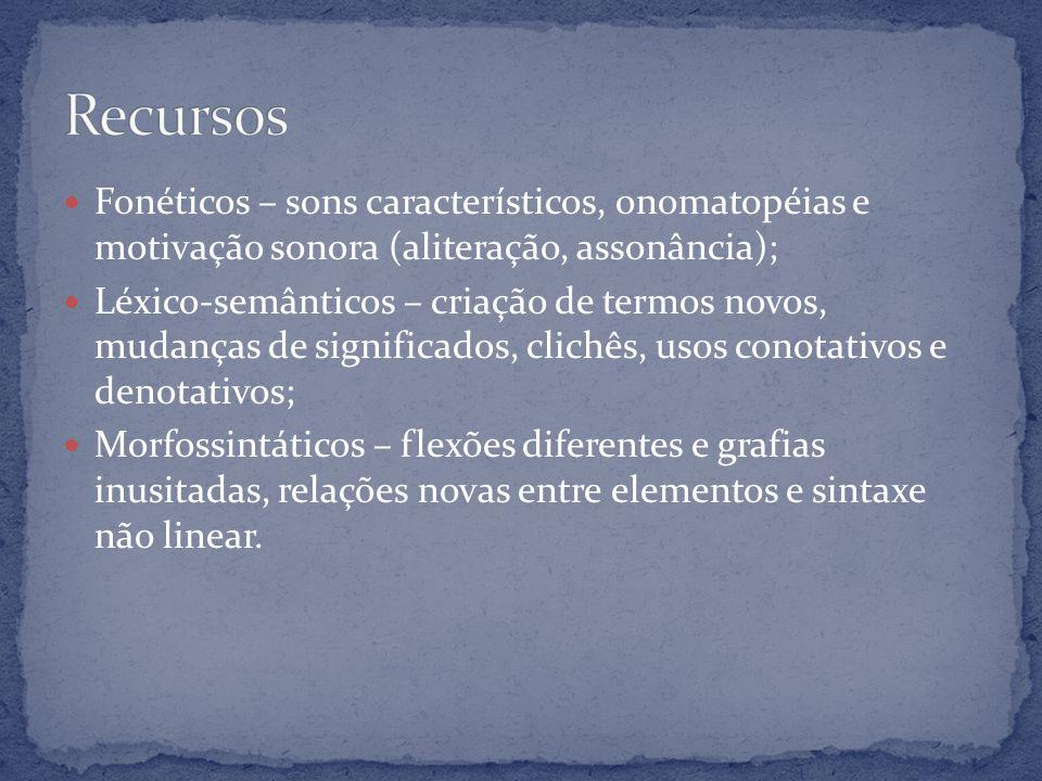 Recursos Fonéticos – sons característicos, onomatopéias e motivação sonora (aliteração, assonância);