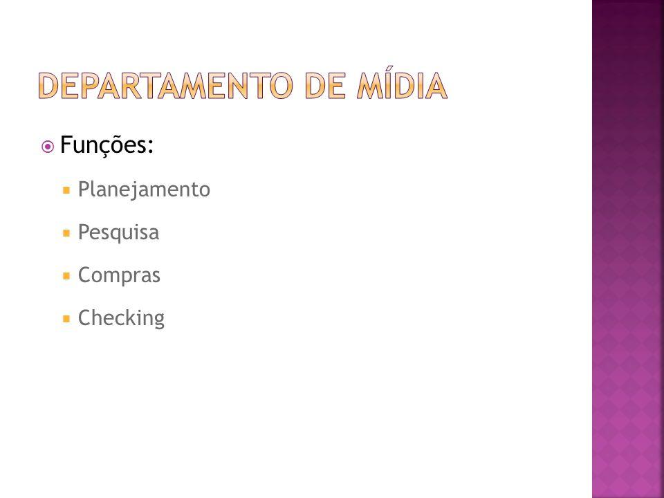 Departamento de mídia Funções: Planejamento Pesquisa Compras Checking