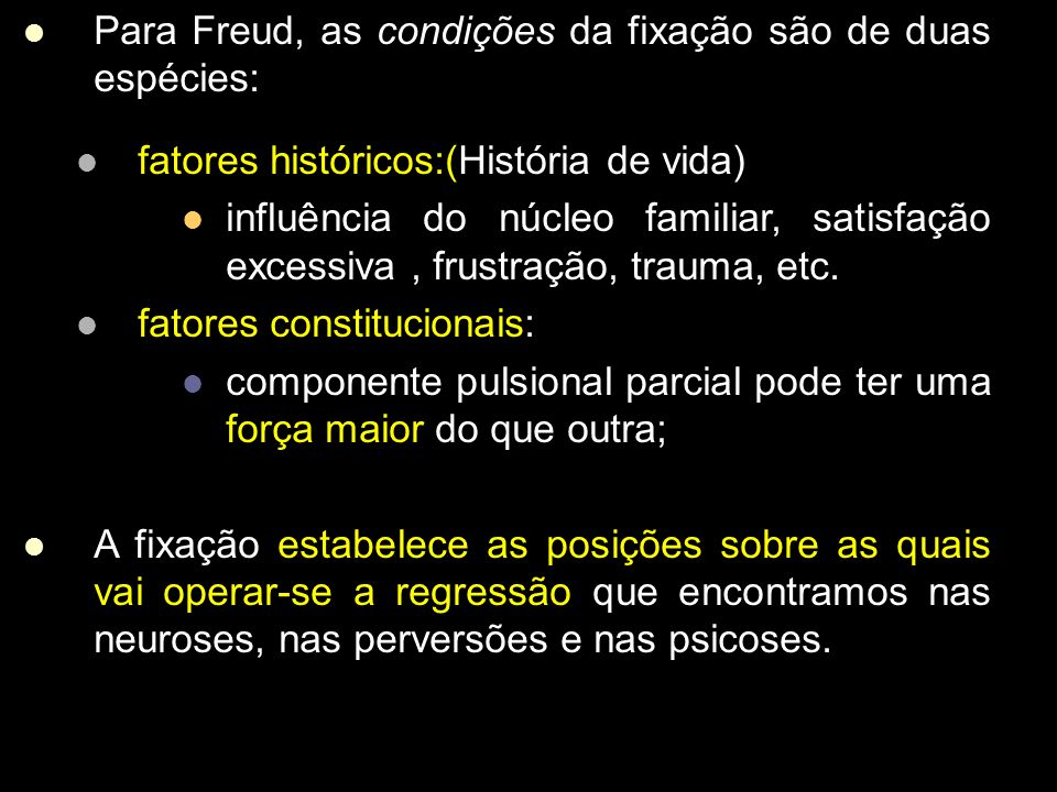 Para Freud, as condições da fixação são de duas espécies: