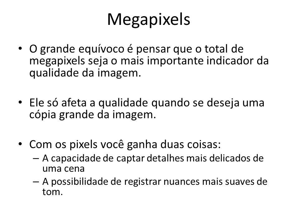 Megapixels O grande equívoco é pensar que o total de megapixels seja o mais importante indicador da qualidade da imagem.