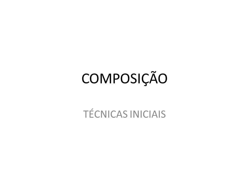COMPOSIÇÃO TÉCNICAS INICIAIS