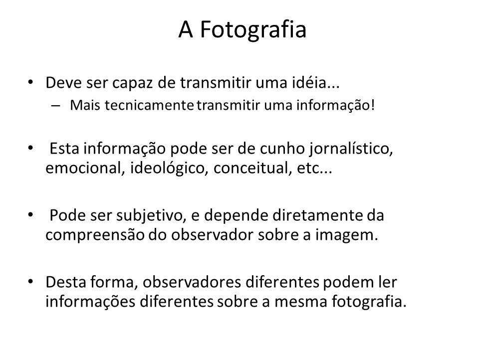 A Fotografia Deve ser capaz de transmitir uma idéia...