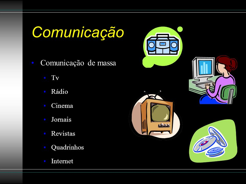 Comunicação Comunicação de massa Tv Rádio Cinema Jornais Revistas
