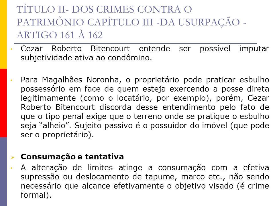 TÍTULO II- DOS CRIMES CONTRA O PATRIMÔNIO CAPÍTULO III -DA USURPAÇÃO - ARTIGO 161 À 162