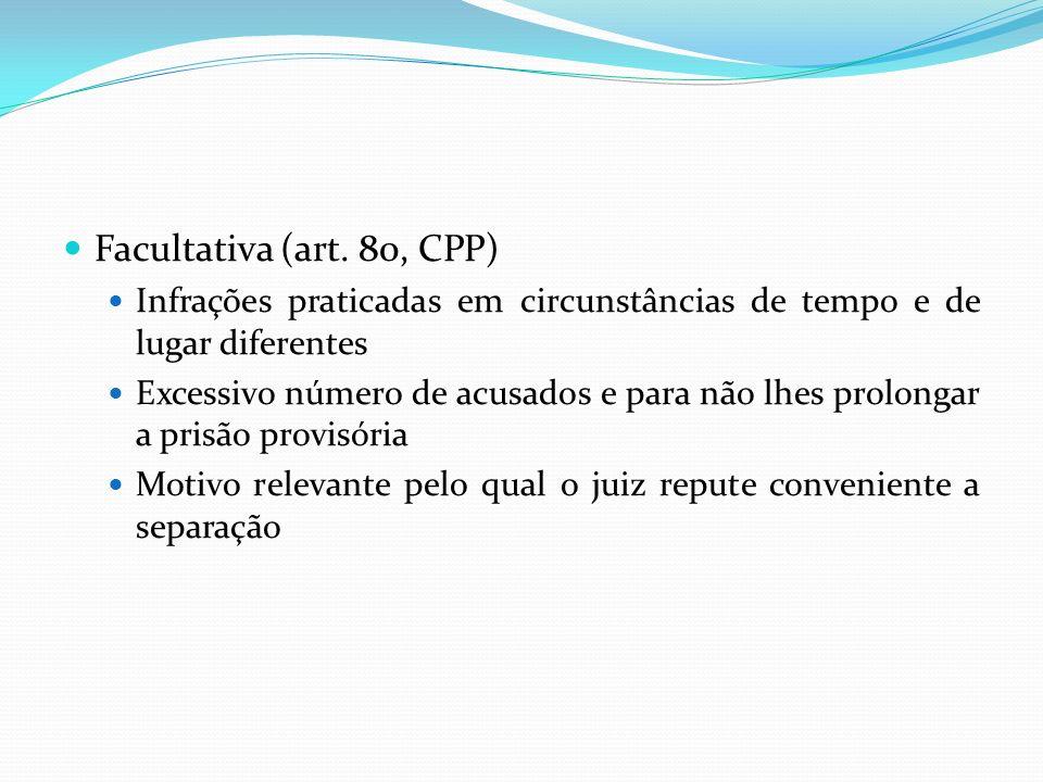 Facultativa (art. 80, CPP) Infrações praticadas em circunstâncias de tempo e de lugar diferentes.