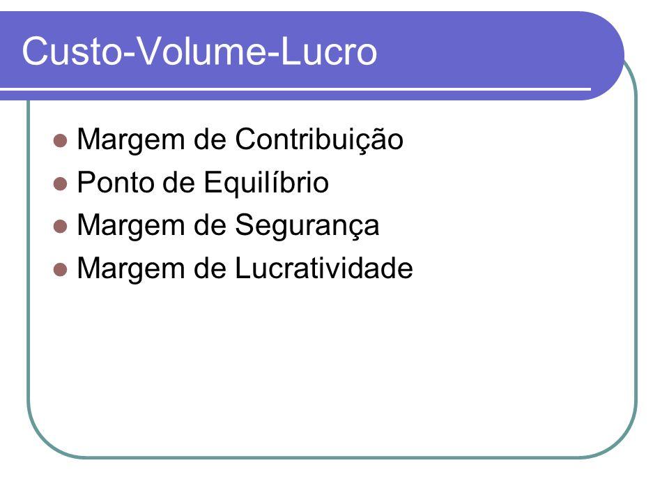Custo-Volume-Lucro Margem de Contribuição Ponto de Equilíbrio