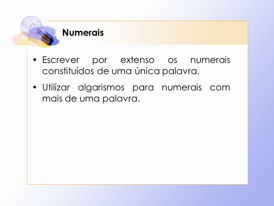 Numerais Escrever por extenso os numerais constituídos de uma única palavra.