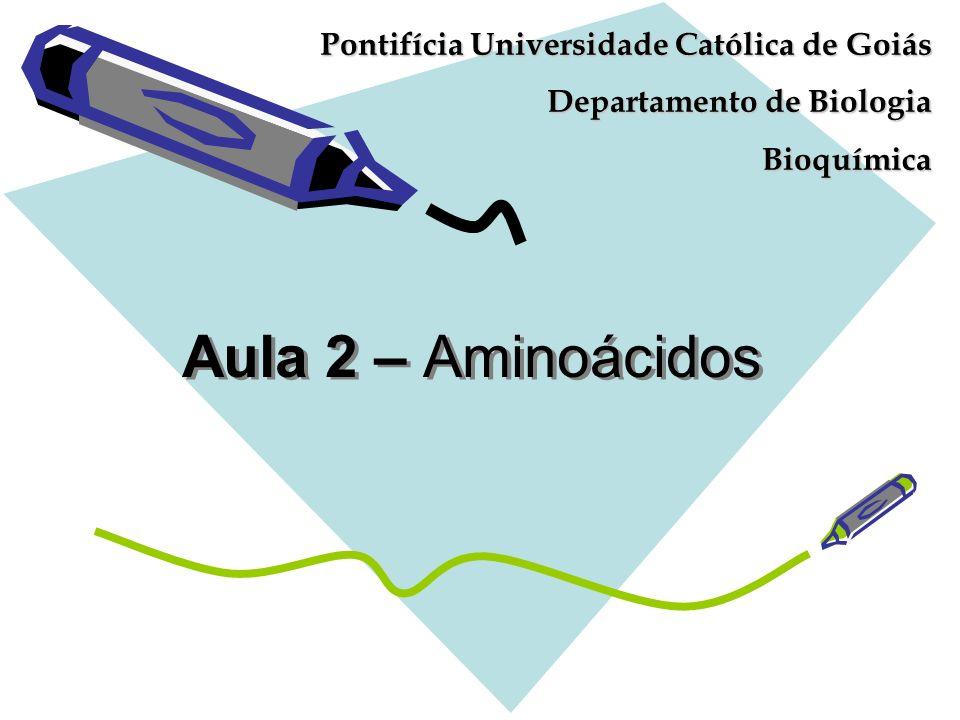 Aula 2 – Aminoácidos Pontifícia Universidade Católica de Goiás