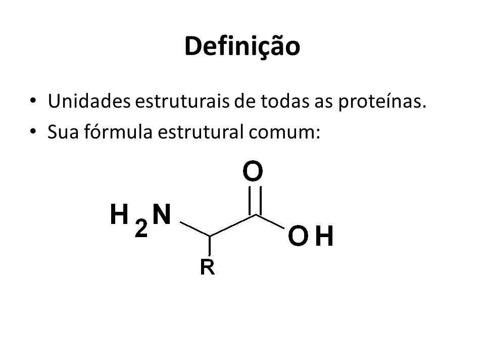 Definição Unidades estruturais de todas as proteínas.