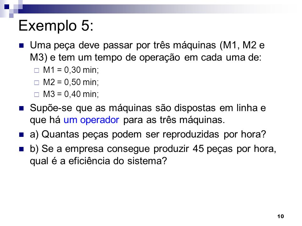 Exemplo 5:Uma peça deve passar por três máquinas (M1, M2 e M3) e tem um tempo de operação em cada uma de: