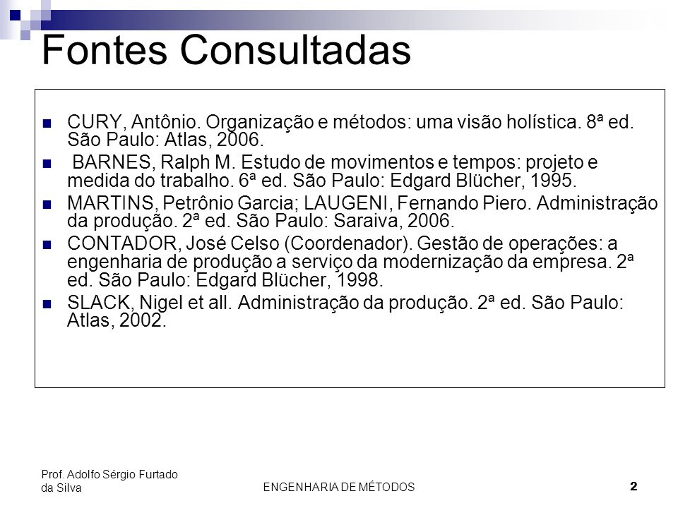 Fontes Consultadas CURY, Antônio. Organização e métodos: uma visão holística. 8ª ed. São Paulo: Atlas, 2006.