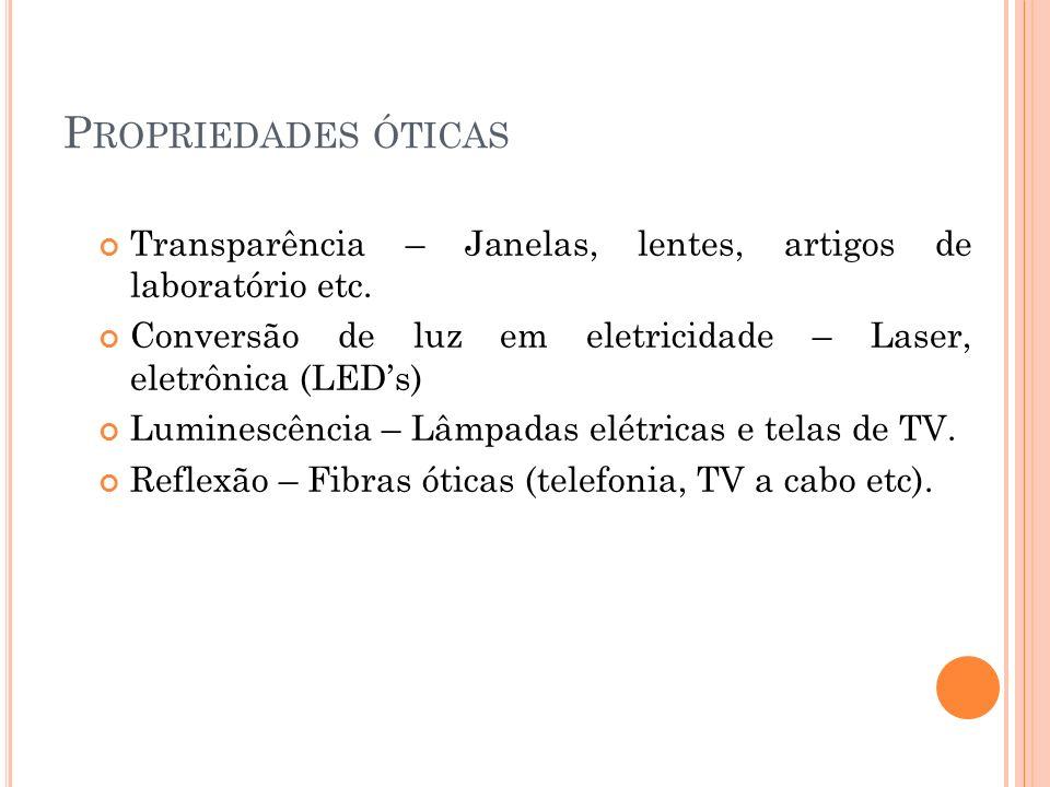 Propriedades óticas Transparência – Janelas, lentes, artigos de laboratório etc. Conversão de luz em eletricidade – Laser, eletrônica (LED's)