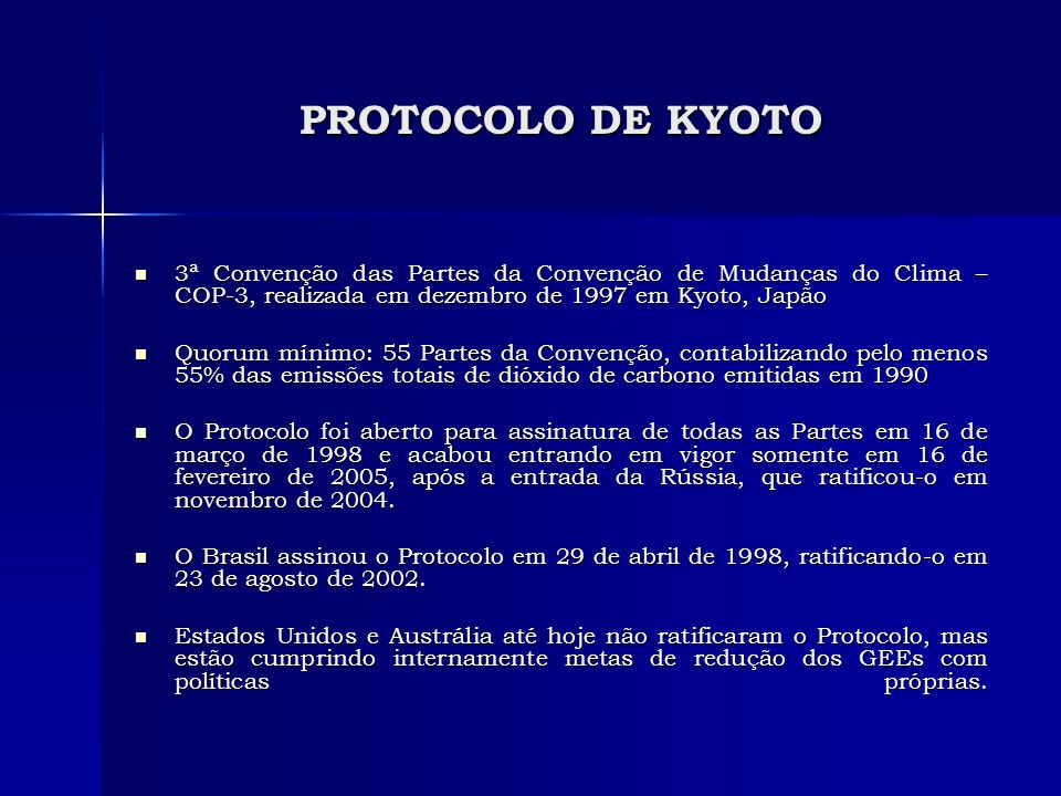 PROTOCOLO DE KYOTO 3ª Convenção das Partes da Convenção de Mudanças do Clima – COP-3, realizada em dezembro de 1997 em Kyoto, Japão.