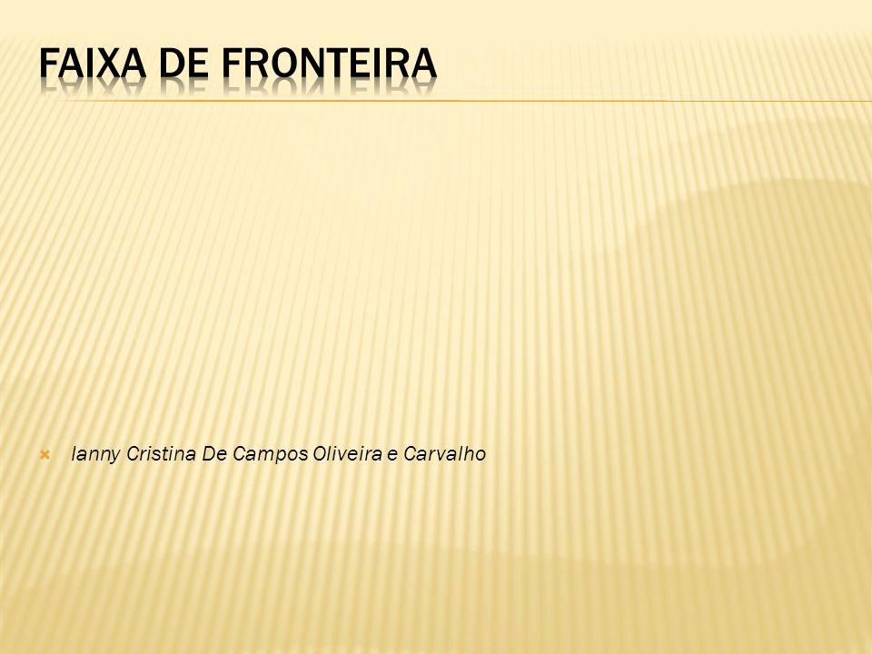 Faixa de Fronteira Ianny Cristina De Campos Oliveira e Carvalho