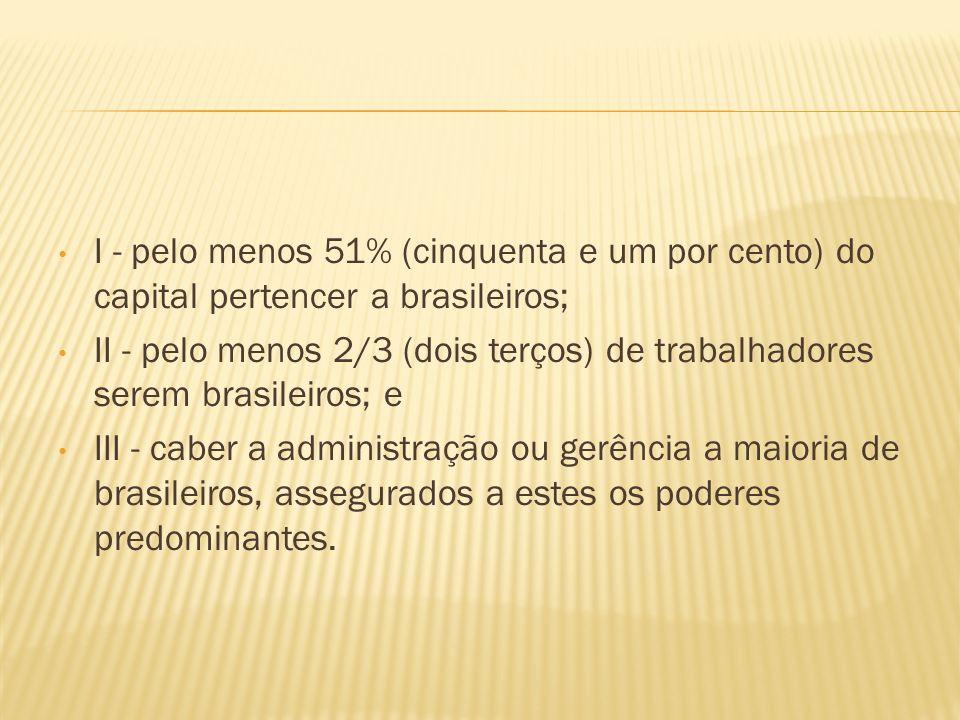 I - pelo menos 51% (cinquenta e um por cento) do capital pertencer a brasileiros;