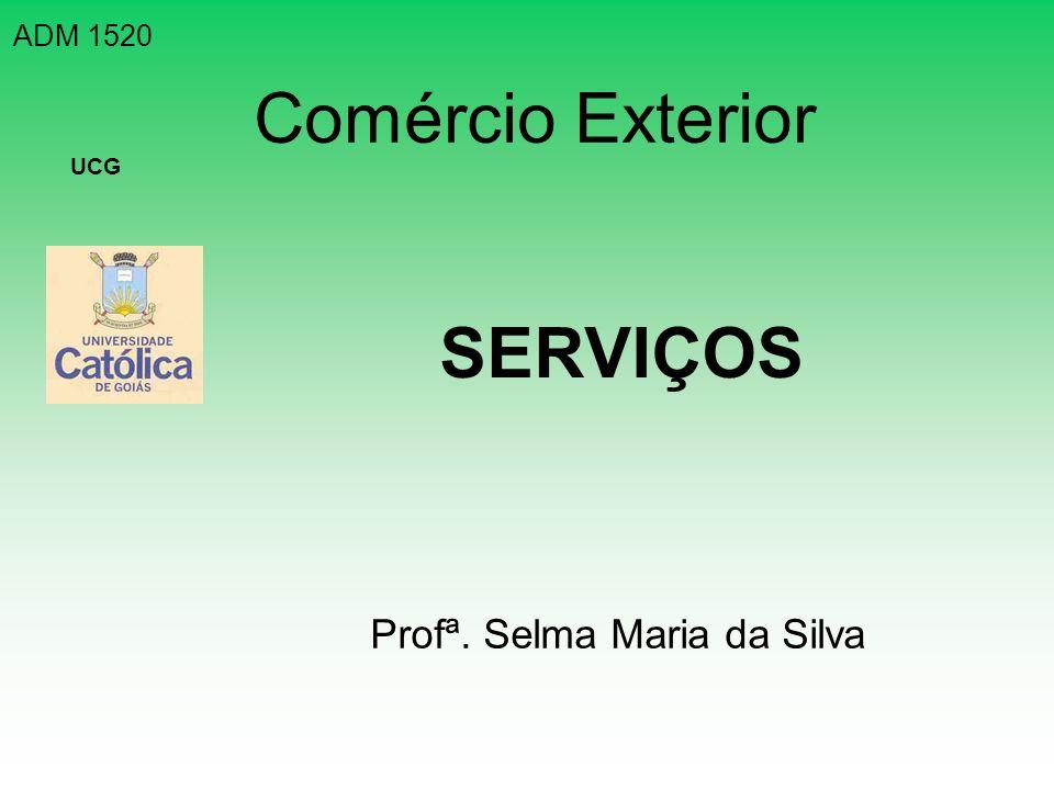 ADM 1520 Comércio Exterior UCG SERVIÇOS Profª. Selma Maria da Silva