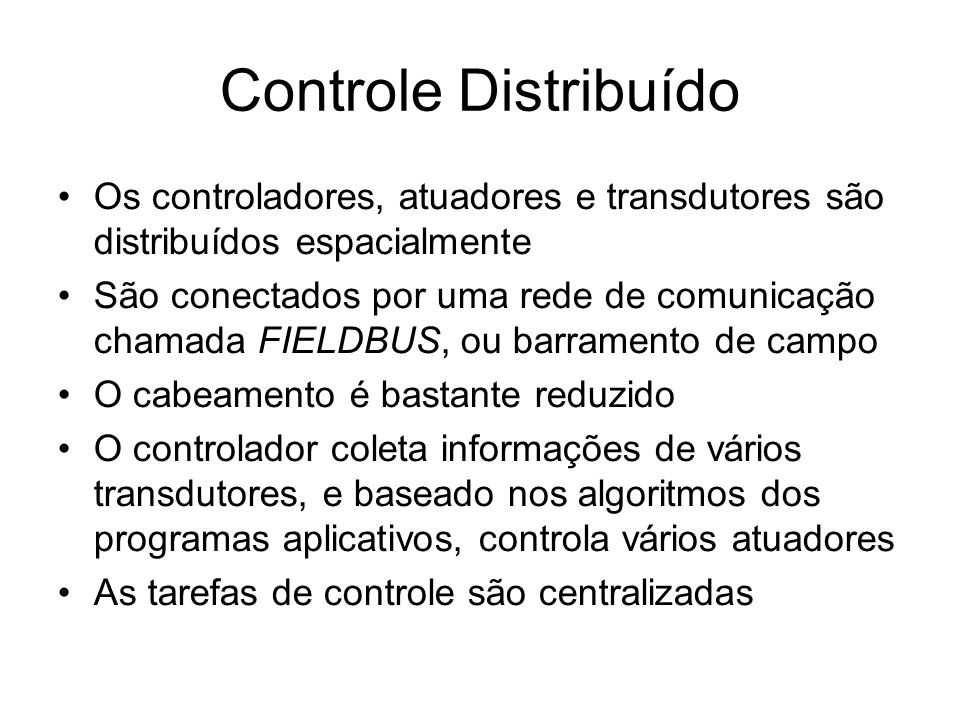 Controle Distribuído Os controladores, atuadores e transdutores são distribuídos espacialmente.