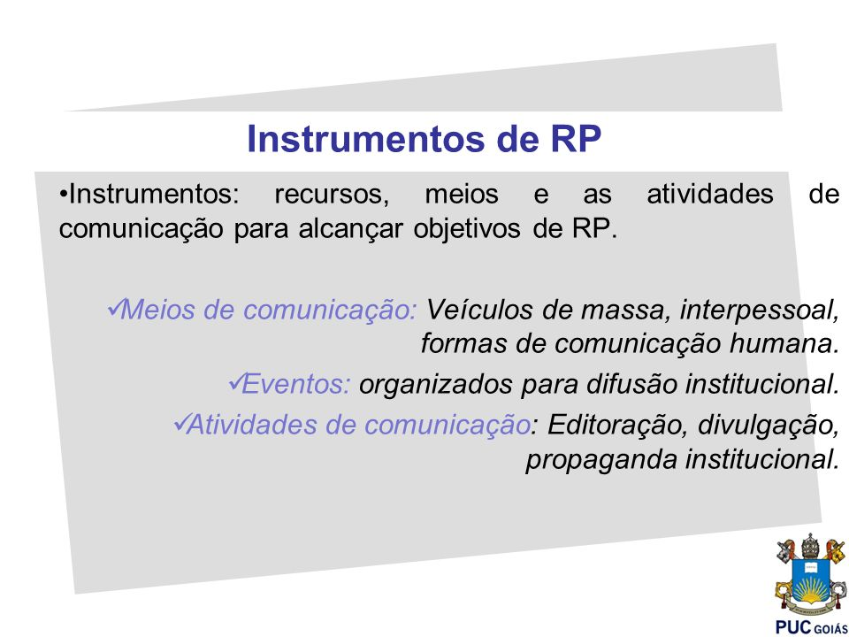 Instrumentos de RP Instrumentos: recursos, meios e as atividades de comunicação para alcançar objetivos de RP.