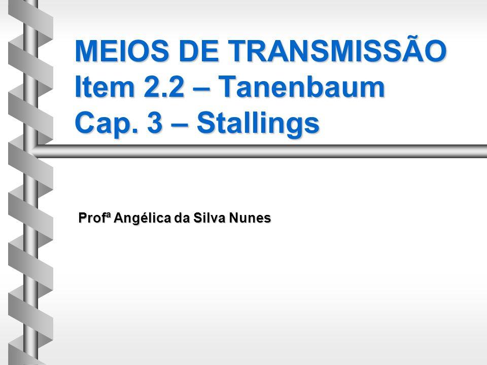 MEIOS DE TRANSMISSÃO Item 2.2 – Tanenbaum Cap. 3 – Stallings