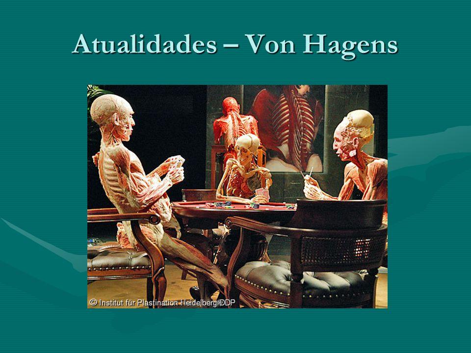 Atualidades – Von Hagens