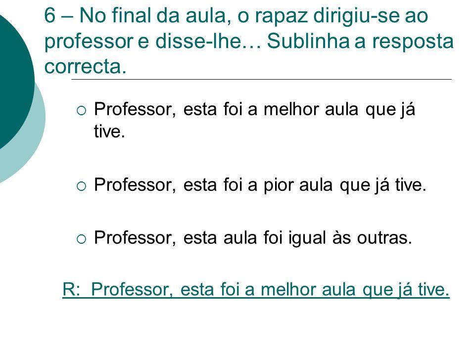 R: Professor, esta foi a melhor aula que já tive.