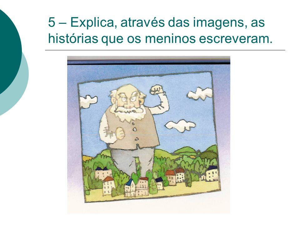 5 – Explica, através das imagens, as histórias que os meninos escreveram.