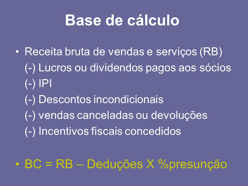 Base de cálculo BC = RB – Deduções X %presunção