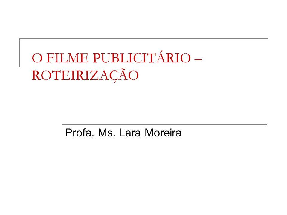 O FILME PUBLICITÁRIO –ROTEIRIZAÇÃO
