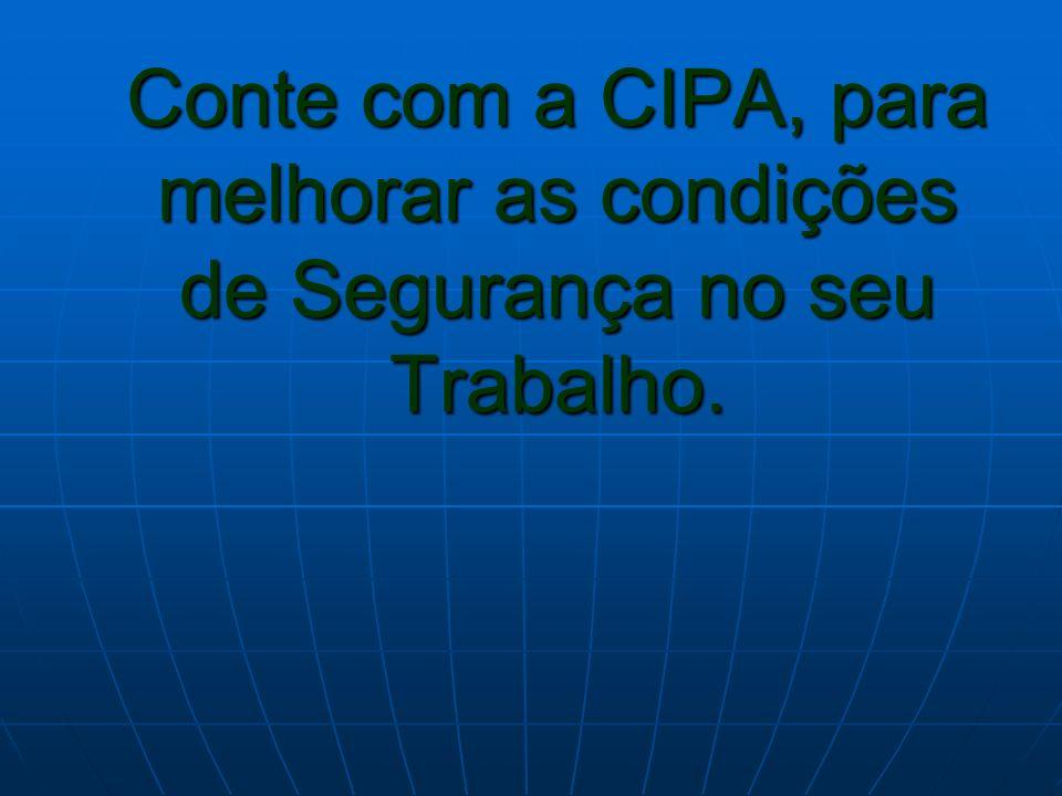 Conte com a CIPA, para melhorar as condições de Segurança no seu Trabalho.