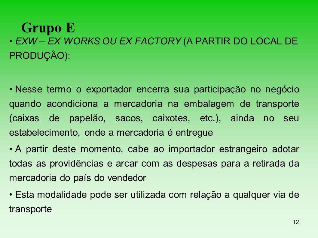 Grupo E EXW – EX WORKS OU EX FACTORY (A PARTIR DO LOCAL DE PRODUÇÃO):