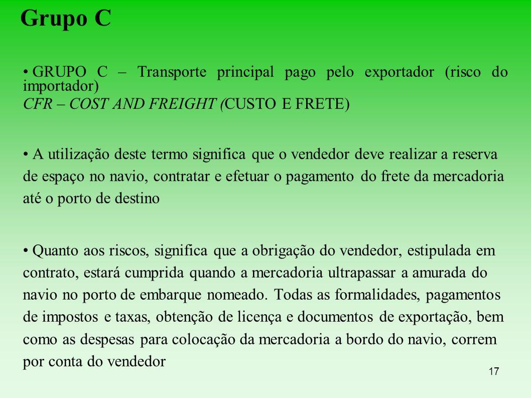 Grupo C GRUPO C – Transporte principal pago pelo exportador (risco do importador) CFR – COST AND FREIGHT (CUSTO E FRETE)
