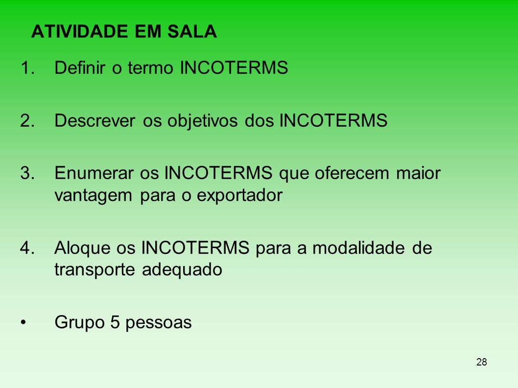 ATIVIDADE EM SALADefinir o termo INCOTERMS. Descrever os objetivos dos INCOTERMS.