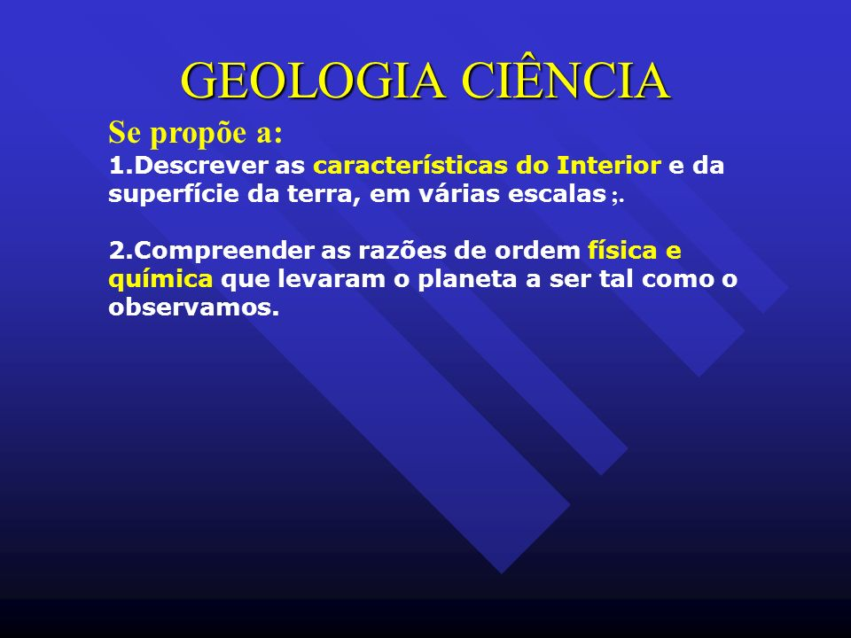 GEOLOGIA CIÊNCIA Se propõe a: