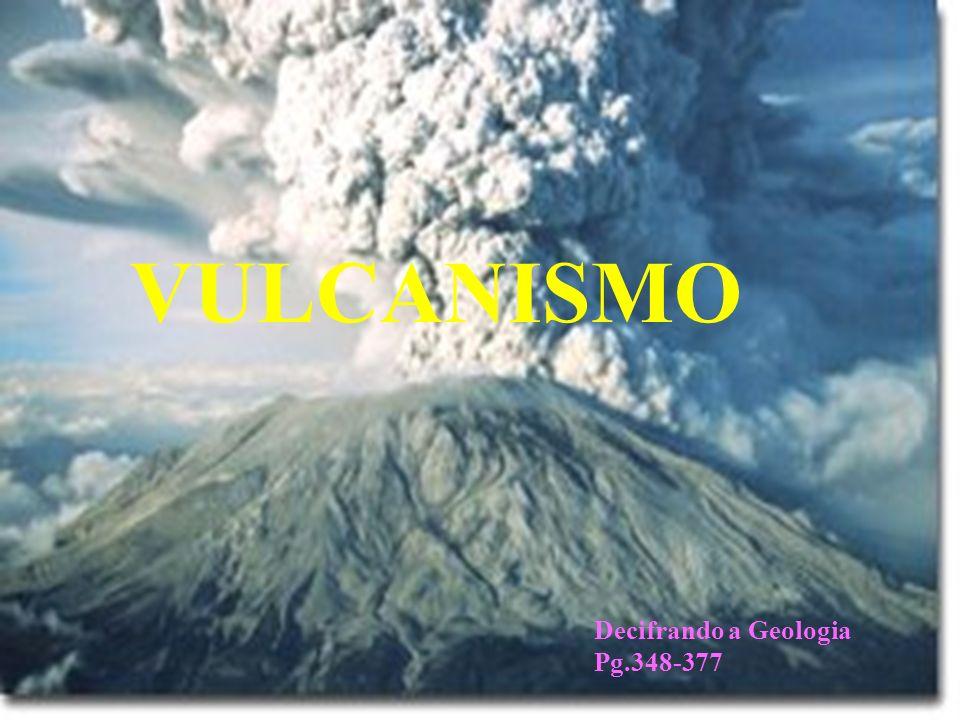 VULCANISMO Decifrando a Geologia Pg.348-377
