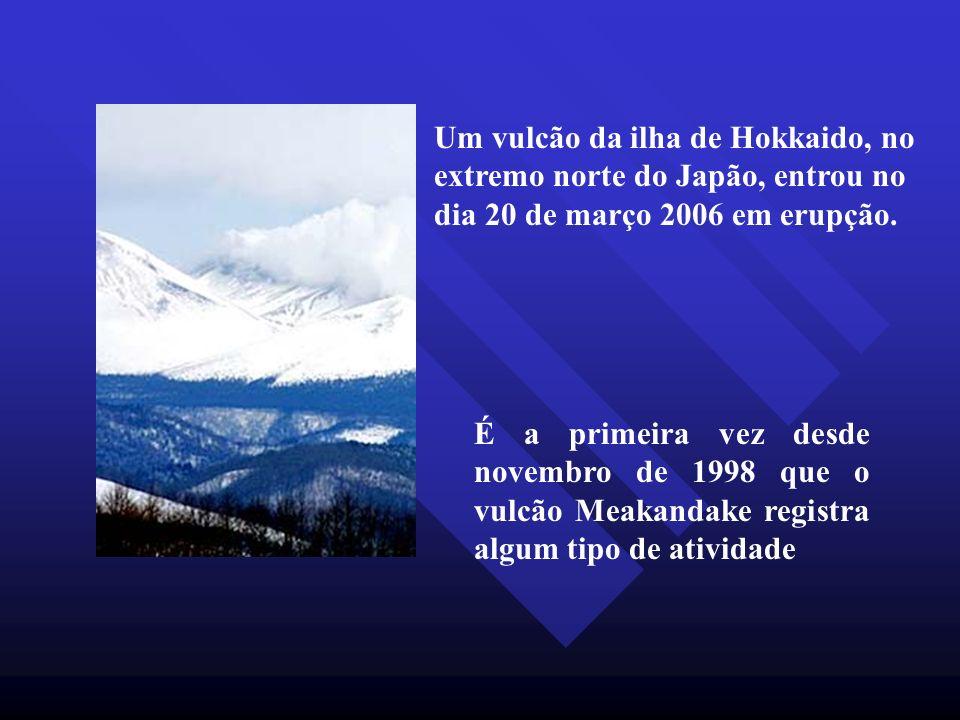 Um vulcão da ilha de Hokkaido, no extremo norte do Japão, entrou no dia 20 de março 2006 em erupção.